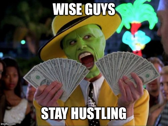Money Money Meme | WISE GUYS STAY HUSTLING | image tagged in memes,money money | made w/ Imgflip meme maker