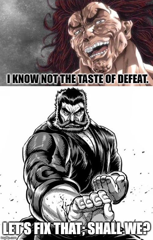 Kuroki vs Yujiro | I KNOW NOT THE TASTE OF DEFEAT. LET'S FIX THAT; SHALL WE? | image tagged in kuroki gensai,yujiro hanma,crossover,badass,fight me,dank | made w/ Imgflip meme maker