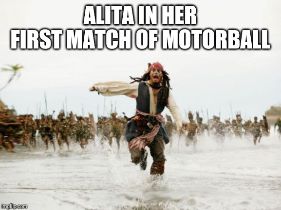 Jack Sparrow Being Chased | ALITA IN HER FIRST MATCH OF MOTORBALL | image tagged in memes,jack sparrow being chased,alita,alitabattleangel,funny,alitamemes | made w/ Imgflip meme maker