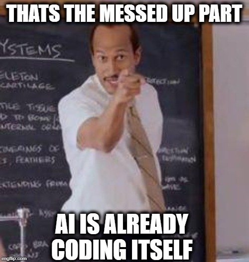 Substitute Teacher(You Done Messed Up A A Ron) | THATS THE MESSED UP PART AI IS ALREADY CODING ITSELF | image tagged in substitute teacheryou done messed up a a ron | made w/ Imgflip meme maker