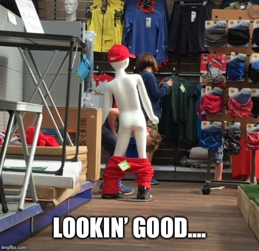 Somebody just couldn't be bothered! |  LOOKIN' GOOD.... | image tagged in shop,manakin,laugh,isaac_laugh,fun,funny | made w/ Imgflip meme maker