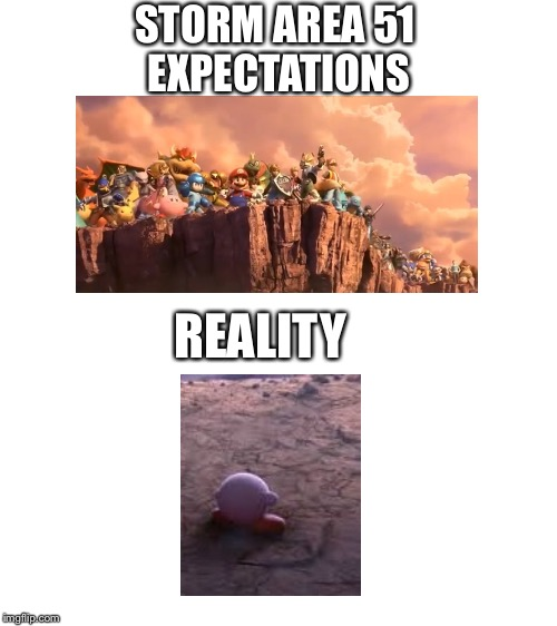 Don't Let A Single Alien Get Away! | STORM AREA 51 EXPECTATIONS REALITY | image tagged in before vs after,storm area 51,expectation vs reality,super smash bros ultimate,nintendo,kirby | made w/ Imgflip meme maker