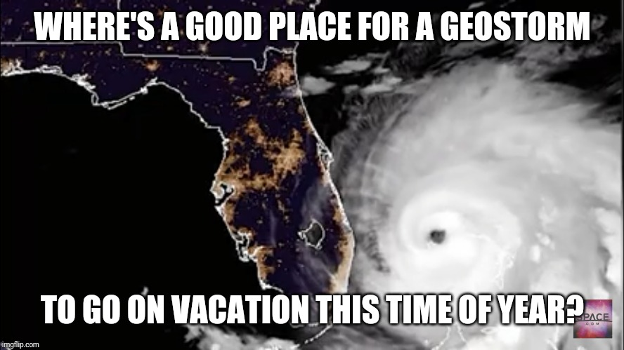 I Really Need A Break! | WHERE'S A GOOD PLACE FOR A GEOSTORM TO GO ON VACATION THIS TIME OF YEAR? | image tagged in geostorm rest and relaxation,hurricane dorian,gilligans island week,summer vacation,beast mode,decisions decisions | made w/ Imgflip meme maker