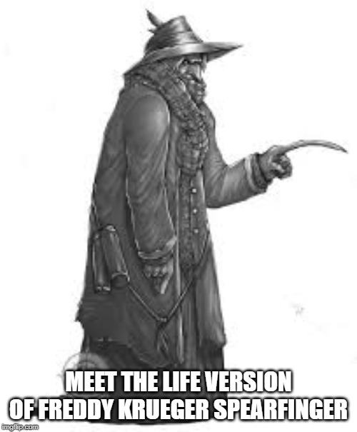 Scary Things | MEET THE LIFE VERSION OF FREDDY KRUEGER SPEARFINGER | image tagged in freddy krueger,monsters,native americans | made w/ Imgflip meme maker