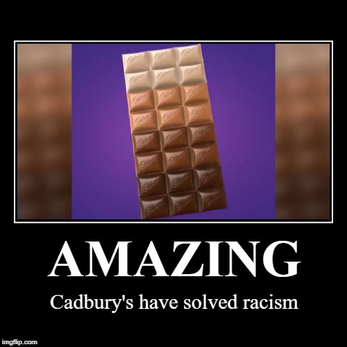Big brain | AMAZING | Cadbury's have solved racism | image tagged in funny,demotivationals,amazing,racism,chocolate,memes | made w/ Imgflip demotivational maker