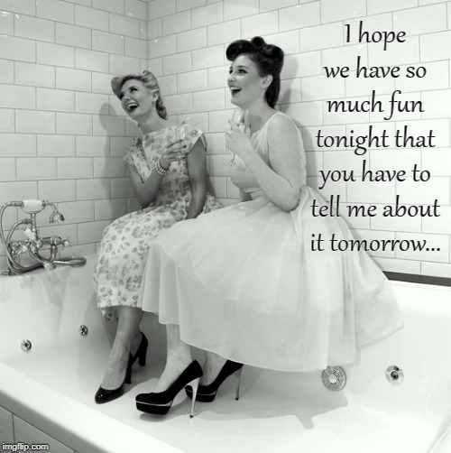 Fun Tonight... | I hope we have so much fun tonight that you have to tell me about it tomorrow... | image tagged in hope,tell,tomorrow,fun | made w/ Imgflip meme maker
