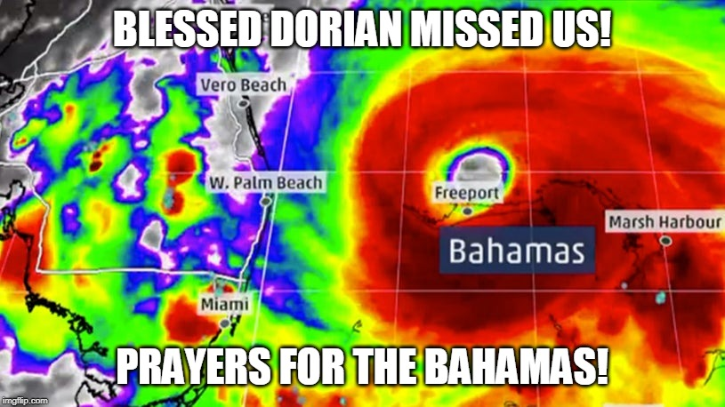 BLESSED DORIAN MISSED US! PRAYERS FOR THE BAHAMAS! | image tagged in hurricane dorian | made w/ Imgflip meme maker