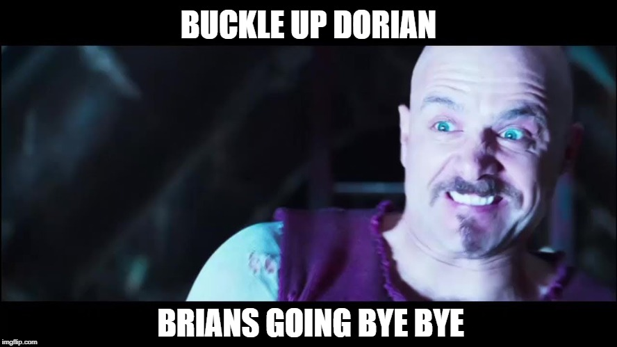 BUCKLE UP DORIAN BRIANS GOING BYE BYE | made w/ Imgflip meme maker