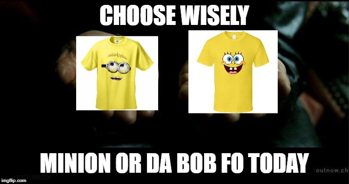 minion or da bob guys please | CHOOSE WISELY MINION OR DA BOB FO TODAY | image tagged in minions,spongebob,choose wisely | made w/ Imgflip meme maker