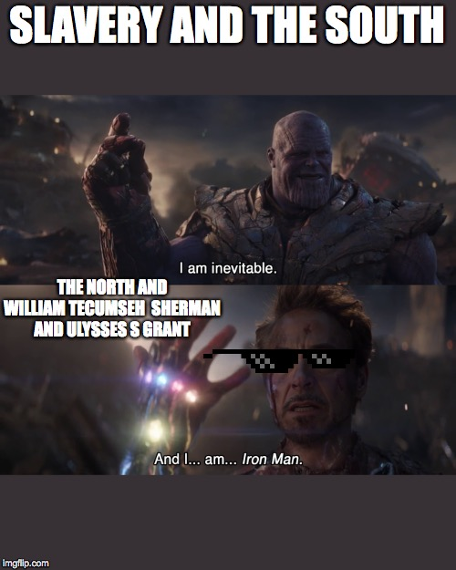 SLAVERY AND THE SOUTH; THE NORTH AND WILLIAM TECUMSEH  SHERMAN AND ULYSSES S GRANT | image tagged in thanos,history project,lazy | made w/ Imgflip meme maker