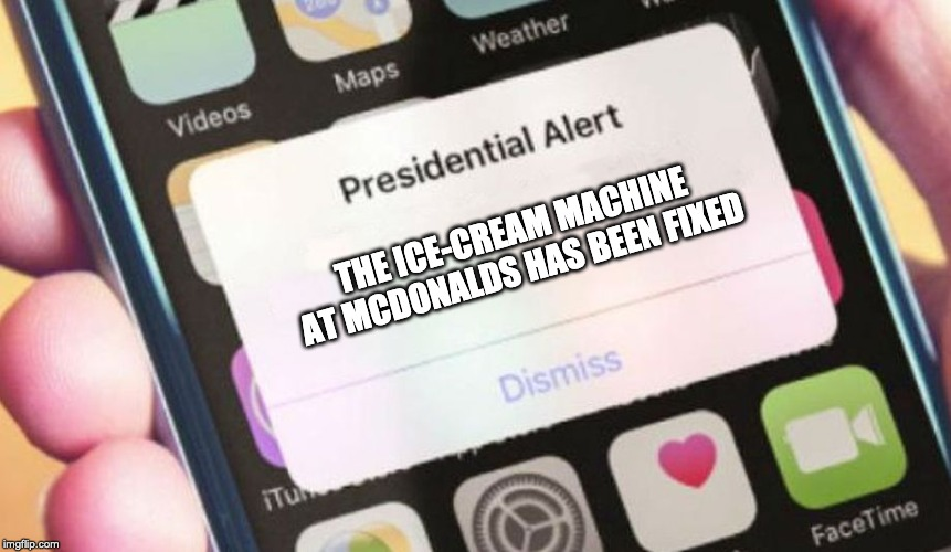 Presidential Alert Meme | THE ICE-CREAM MACHINE AT MCDONALDS HAS BEEN FIXED | image tagged in memes,presidential alert | made w/ Imgflip meme maker