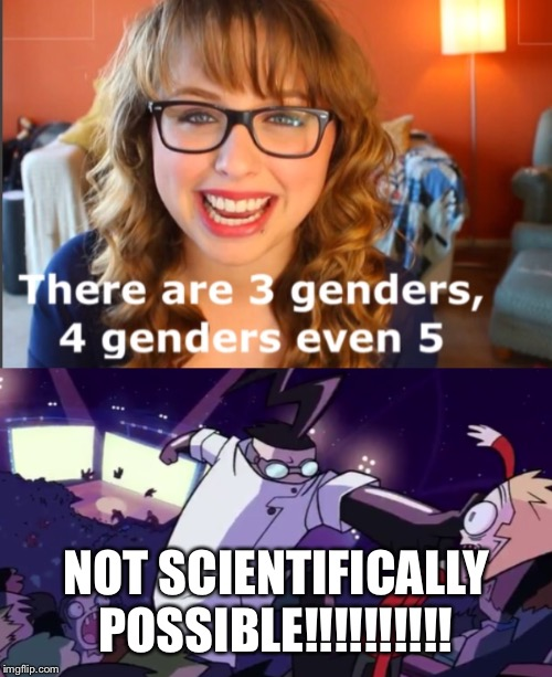 The Science of Gender |  NOT SCIENTIFICALLY POSSIBLE!!!!!!!!!! | image tagged in not scientifically possible,gender,funny,memes,funny memes,invader zim | made w/ Imgflip meme maker