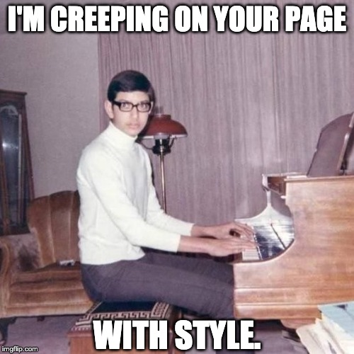 I'M CREEPING ON YOUR PAGE WITH STYLE. | image tagged in young jeffy g-blum | made w/ Imgflip meme maker