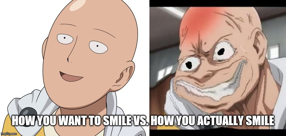 Saitama ugly smile meme | HOW YOU WANT TO SMILE VS. HOW YOU ACTUALLY SMILE | image tagged in saitama,one punch man,memes,funny memes,ugly,smile | made w/ Imgflip meme maker