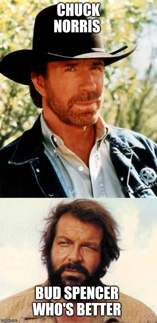 CHUCK NORRIS BUD SPENCER  WHO'S BETTER | image tagged in memes,chuck norris | made w/ Imgflip meme maker