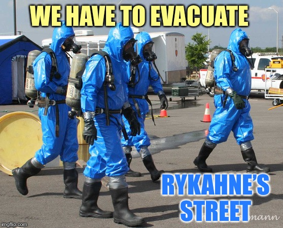 Hazmat Team | WE HAVE TO EVACUATE RYKAHNE'S STREET | image tagged in hazmat team | made w/ Imgflip meme maker