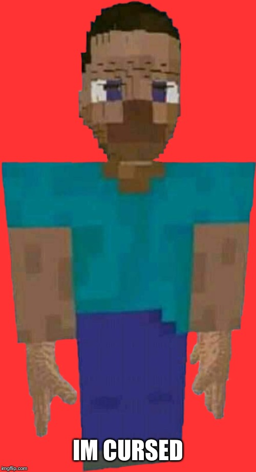 Cursed Steve | IM CURSED | image tagged in minecraft,minecraft steve,cursed image | made w/ Imgflip meme maker