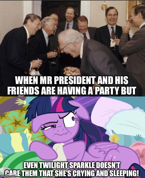 President Reagan having a party but Twilight Sparkle looks at them. | WHEN MR PRESIDENT AND HIS FRIENDS ARE HAVING A PARTY BUT EVEN TWILIGHT SPARKLE DOESN'T CARE THEM THAT SHE'S CRYING AND SLEEPING! | image tagged in memes,laughing men in suits,ronald reagan,twilight sparkle,mlp fim,george bush | made w/ Imgflip meme maker