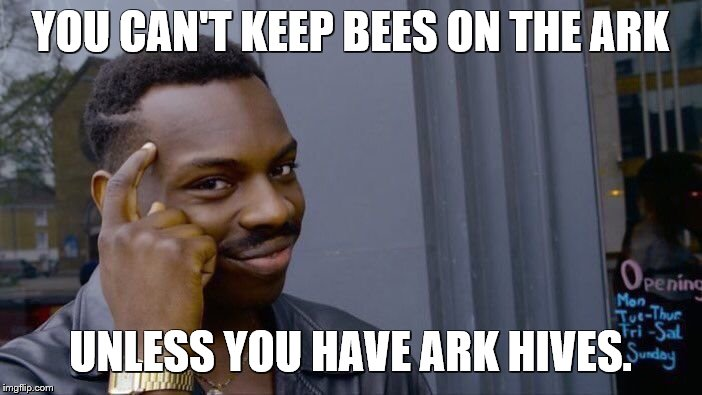 Roll Safe Think About It Meme | YOU CAN'T KEEP BEES ON THE ARK UNLESS YOU HAVE ARK HIVES. | image tagged in memes,roll safe think about it | made w/ Imgflip meme maker