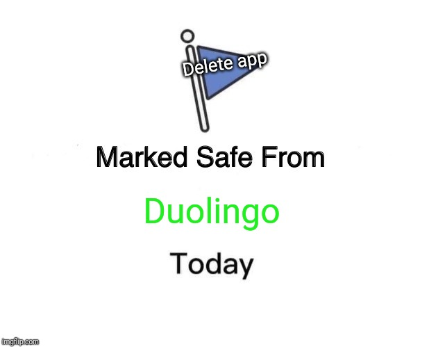 Marked Safe From | Duolingo Delete app | image tagged in memes,marked safe from | made w/ Imgflip meme maker