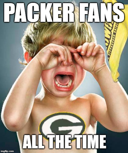 Packer Fans | PACKER FANS ALL THE TIME | image tagged in packer fans,packers,green bay packers,gobears | made w/ Imgflip meme maker