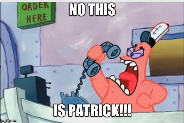 NO THIS IS PATRICK!!! | image tagged in no this is patrick | made w/ Imgflip meme maker