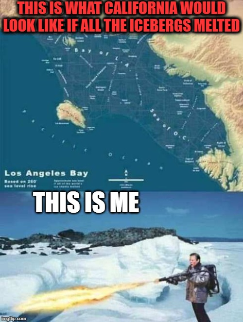 How to make California smaller and less electoral votes. | THIS IS WHAT CALIFORNIA WOULD LOOK LIKE IF ALL THE ICEBERGS MELTED THIS IS ME | image tagged in global warming | made w/ Imgflip meme maker