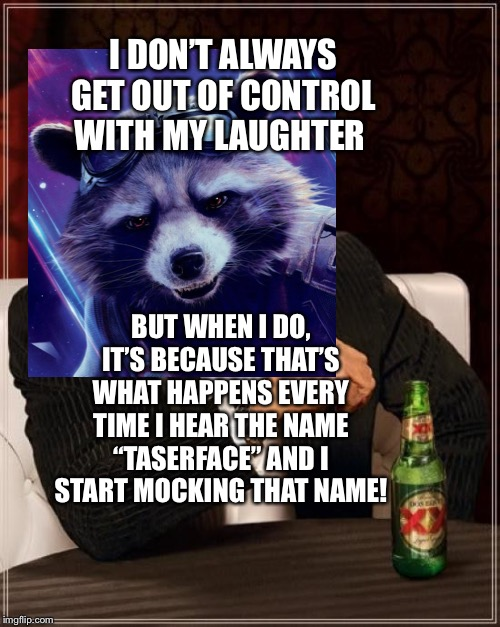 "Rocket Raccoon as The Most Interesting Man In The World | I DON'T ALWAYS GET OUT OF CONTROL WITH MY LAUGHTER BUT WHEN I DO, IT'S BECAUSE THAT'S WHAT HAPPENS EVERY TIME I HEAR THE NAME ""TASERFACE"" AN 