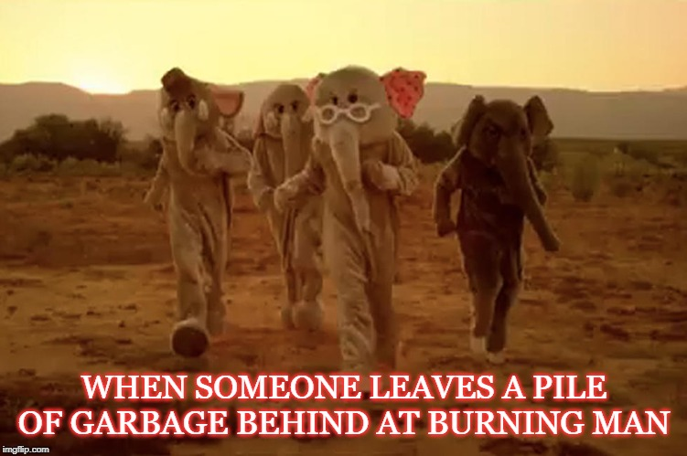 WHEN SOMEONE LEAVES A PILE OF GARBAGE BEHIND AT BURNING MAN | image tagged in coldplay,burning man | made w/ Imgflip meme maker