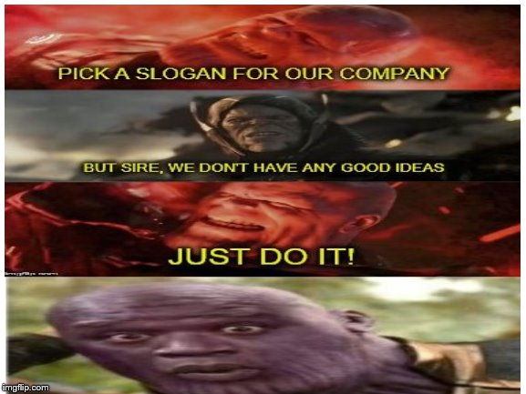 Just Do It! | image tagged in thanos,avengers endgame,funny memes,memes | made w/ Imgflip meme maker