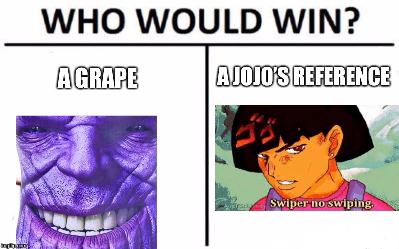 Who Would Win? | A GRAPE A JOJO'S REFERENCE | image tagged in memes,who would win | made w/ Imgflip meme maker