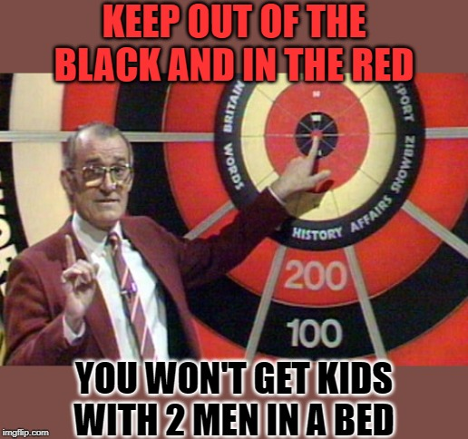 KEEP OUT OF THE BLACK AND IN THE RED YOU WON'T GET KIDS WITH 2 MEN IN A BED | made w/ Imgflip meme maker