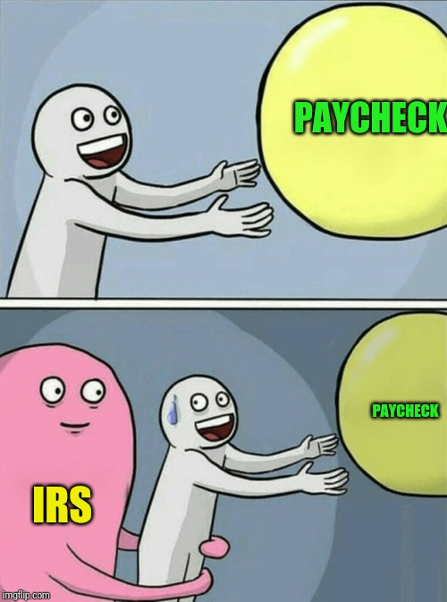 Running Away Balloon Meme | PAYCHECK IRS PAYCHECK | image tagged in memes,running away balloon | made w/ Imgflip meme maker