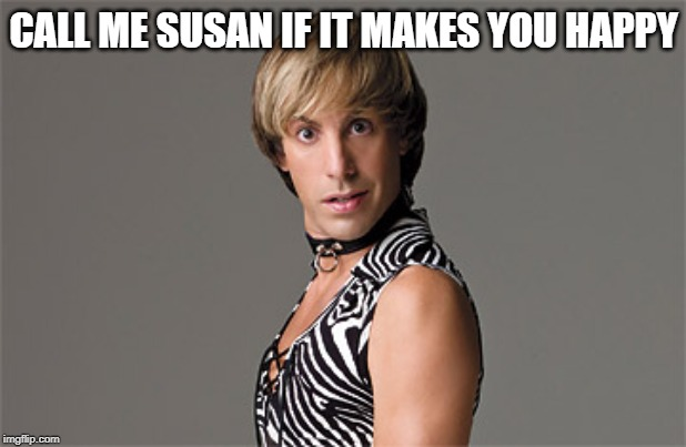 CALL ME SUSAN IF IT MAKES YOU HAPPY | made w/ Imgflip meme maker