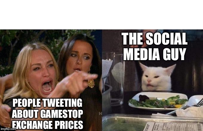 GameStop problems | PEOPLE TWEETING ABOUT GAMESTOP EXCHANGE PRICES THE SOCIAL MEDIA GUY | image tagged in two women yelling at a cat,gamestop,cat,memes,funny | made w/ Imgflip meme maker