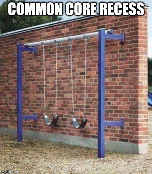 COMMON CORE RECESS | image tagged in common core | made w/ Imgflip meme maker