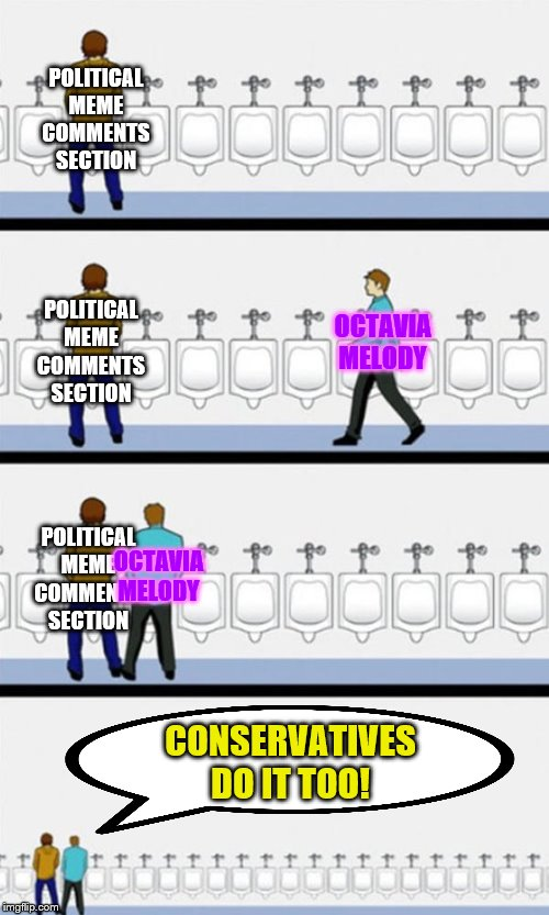When you make a meme about things that liberals do. (Sorry Octavia!) |  POLITICAL MEME COMMENTS SECTION; OCTAVIA MELODY; POLITICAL MEME COMMENTS SECTION; POLITICAL MEME COMMENTS SECTION; OCTAVIA MELODY; CONSERVATIVES DO IT TOO! | image tagged in bathroom,octavia_melody,political meme,political humor,comment section,memes | made w/ Imgflip meme maker