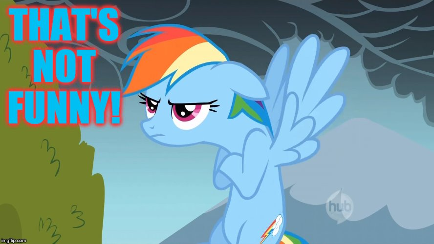 Grumpy Pony | THAT'S NOT FUNNY! | image tagged in grumpy pony | made w/ Imgflip meme maker