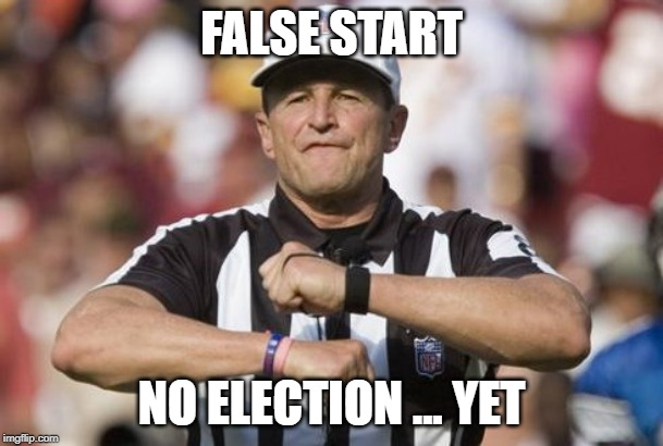 False start UK politics |  FALSE START; NO ELECTION ... YET | image tagged in uk election,uk politics,american football,nfl football | made w/ Imgflip meme maker