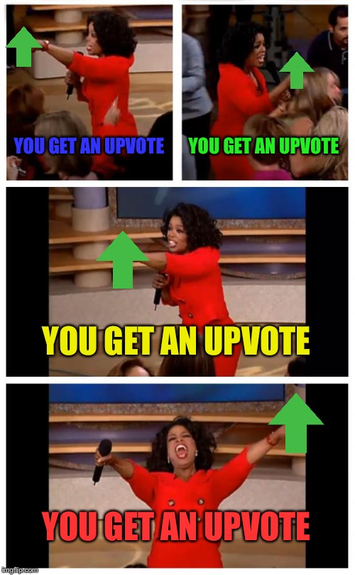 Oprah You Get A Car Everybody Gets A Car Meme | YOU GET AN UPVOTE YOU GET AN UPVOTE YOU GET AN UPVOTE YOU GET AN UPVOTE | image tagged in memes,oprah you get a car everybody gets a car | made w/ Imgflip meme maker