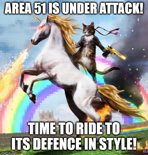 Welcome To The Internets | AREA 51 IS UNDER ATTACK! TIME TO RIDE TO ITS DEFENCE IN STYLE! | image tagged in memes,welcome to the internets | made w/ Imgflip meme maker