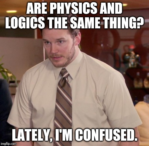 So skeptical | ARE PHYSICS AND LOGICS THE SAME THING? LATELY, I'M CONFUSED. | image tagged in memes,afraid to ask andy | made w/ Imgflip meme maker