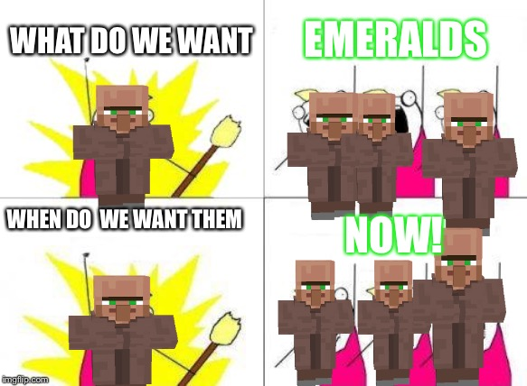 What Do We Want |  WHAT DO WE WANT; EMERALDS; WHEN DO  WE WANT THEM; NOW! | image tagged in memes,what do we want | made w/ Imgflip meme maker