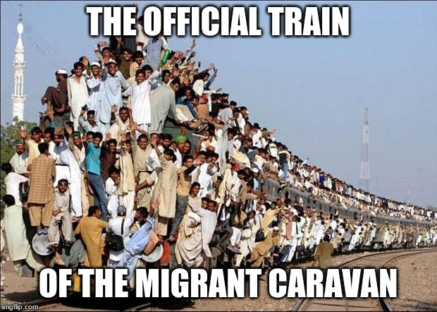 All Aboard the Migrant Train! | THE OFFICIAL TRAIN OF THE MIGRANT CARAVAN | image tagged in indian train,memes,migrant caravan,politics | made w/ Imgflip meme maker