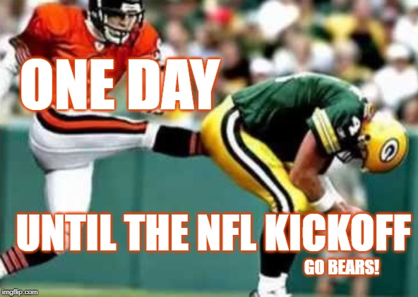 One Day Until the NFL Kickoff | ONE DAY UNTIL THE NFL KICKOFF GO BEARS! | image tagged in nfl kickoff,bears,packers,chicago bears,green bay paclers | made w/ Imgflip meme maker