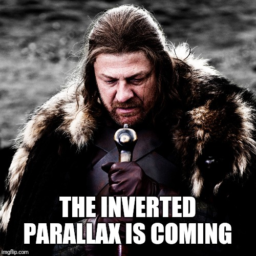 Sean bean invert parallax 2 | THE INVERTED PARALLAX IS COMING | image tagged in sean bean,game of thrones,winter is coming | made w/ Imgflip meme maker