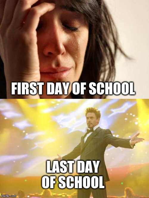 LAST DAY OF SCHOOL FIRST DAY OF SCHOOL | image tagged in memes,first world problems,tony stark success | made w/ Imgflip meme maker