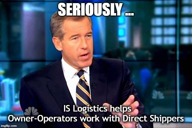 Brian Williams Was There 2 | SERIOUSLY ... IS Logistics helps Owner-Operators work with Direct Shippers | image tagged in memes,brian williams was there 2 | made w/ Imgflip meme maker