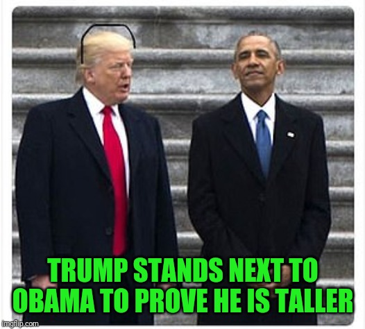 I can't claim this, but saw it and thought, yeah, I need to share,...sharpie days ha ha ha ha. | TRUMP STANDS NEXT TO OBAMA TO PROVE HE IS TALLER | image tagged in dump trump,sewmyeyesshut,funny memes,obama | made w/ Imgflip meme maker