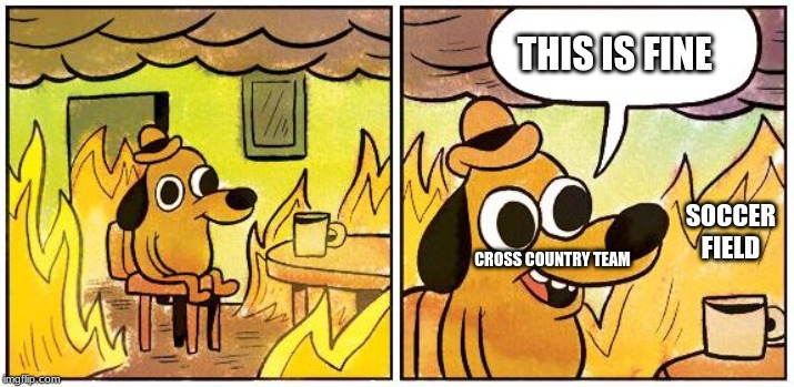 This is Fine (Blank) | SOCCER FIELD THIS IS FINE CROSS COUNTRY TEAM | image tagged in this is fine blank | made w/ Imgflip meme maker